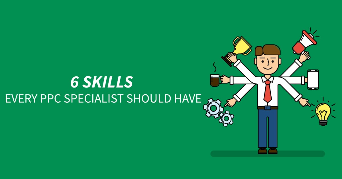 6 skills every PPC specialist should have